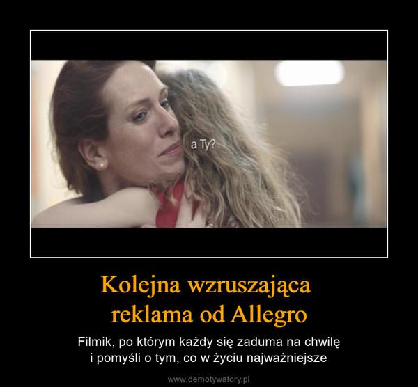 Kolejna wzruszająca reklama od Allegro – Filmik, po którym każdy się zaduma na chwilęi pomyśli o tym, co w życiu najważniejsze