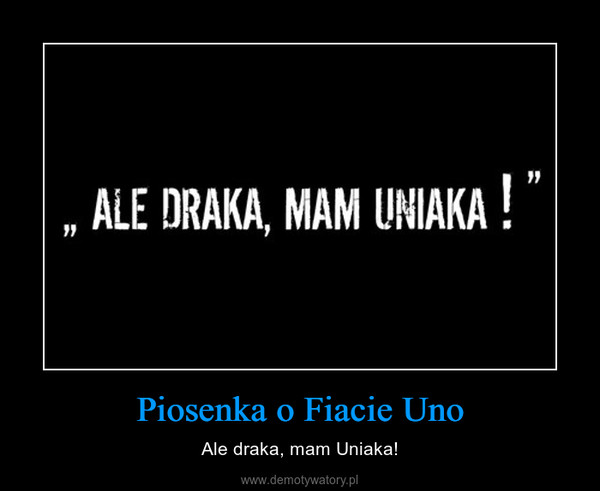 Piosenka o Fiacie Uno – Ale draka, mam Uniaka!