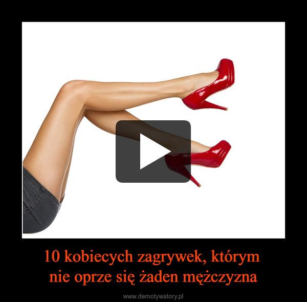 10 kobiecych zagrywek, którym nie oprze się żaden mężczyzna –