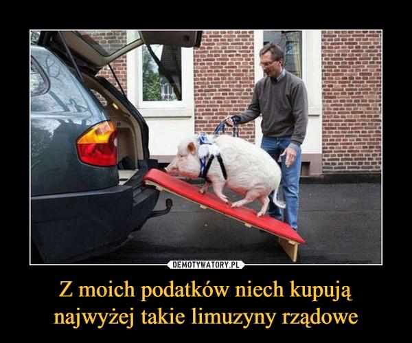 Z moich podatków niech kupują najwyżej takie limuzyny rządowe –