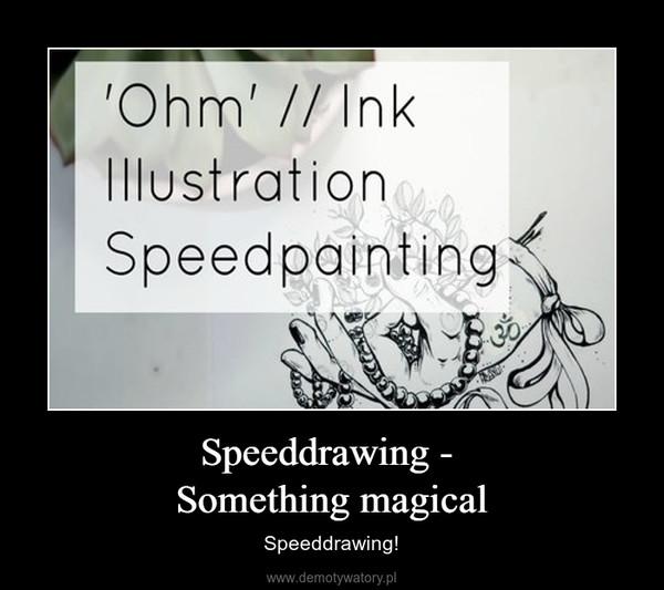 Speeddrawing - Something magical – Speeddrawing!