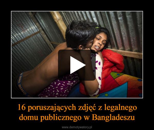 16 poruszających zdjęć z legalnego domu publicznego w Bangladeszu –