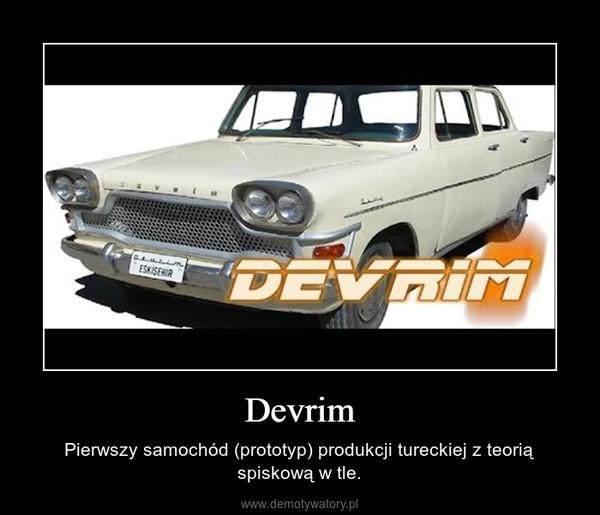Devrim – Pierwszy samochód (prototyp) produkcji tureckiej z teorią spiskową w tle.