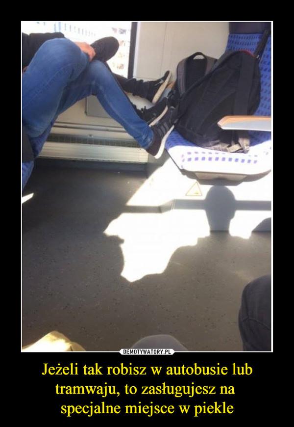 Jeżeli tak robisz w autobusie lub tramwaju, to zasługujesz na specjalne miejsce w piekle –