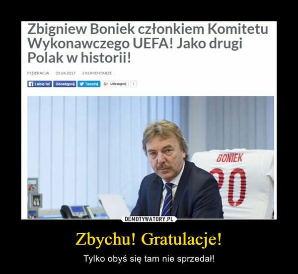 Zbychu! Gratulacje! – Tylko obyś się tam nie sprzedał! Zbigniew Boniek członkiem Komitetu Wykonawczego UEFA! Jako drugi Polak w historii!