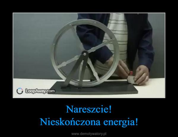 Nareszcie!Nieskończona energia! –