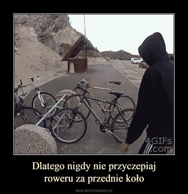 Dlatego nigdy nie przyczepiajroweru za przednie koło –