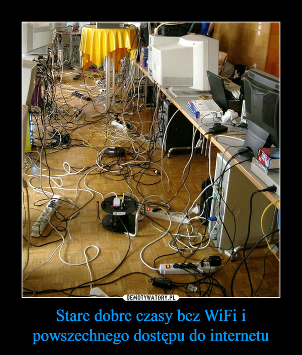 Stare dobre czasy bez WiFi i powszechnego dostępu do internetu –