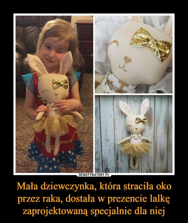Mała dziewczynka, która straciła oko przez raka, dostała w prezencie lalkę zaprojektowaną specjalnie dla niej –