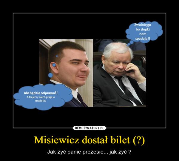 Misiewicz dostał bilet (?) – Jak żyć panie prezesie... jak żyć ?