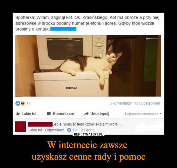 W internecie zawsze uzyskasz cenne rady i pomoc –  Spotterka Witam, zaginął kot Os Krasińskiego Kot ma obroże a przy niejadresowke w środku podany numer telefonu i adres Gdyby ktos widziałprosimy o kontakt
