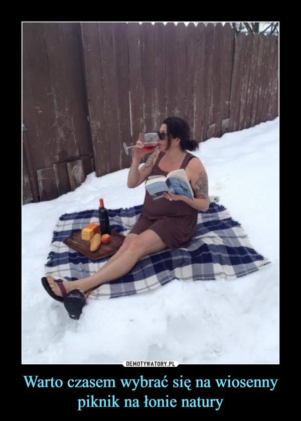 Warto czasem wybrać się na wiosenny piknik na łonie natury –