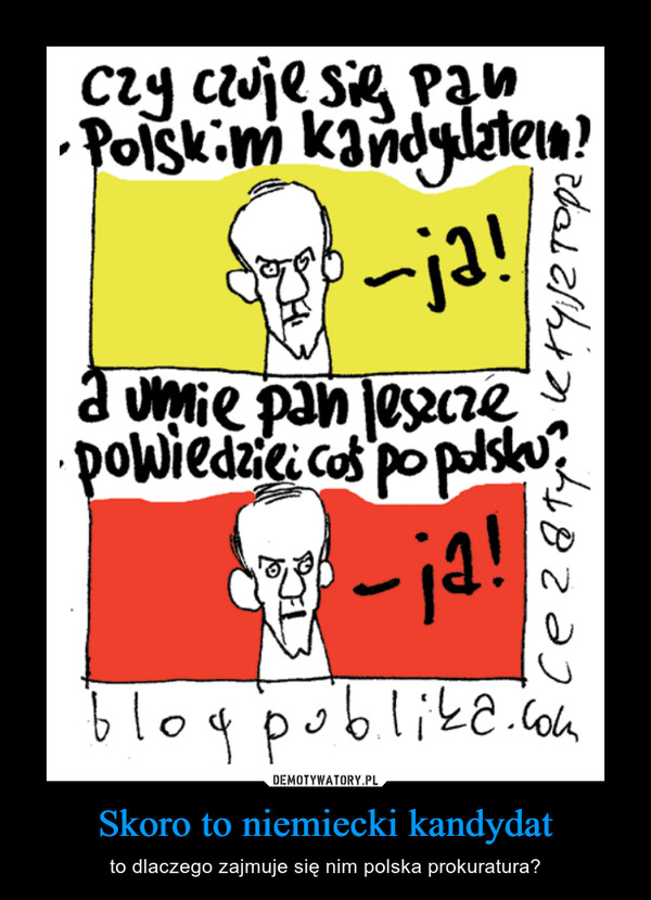 Skoro to niemiecki kandydat – to dlaczego zajmuje się nim polska prokuratura?