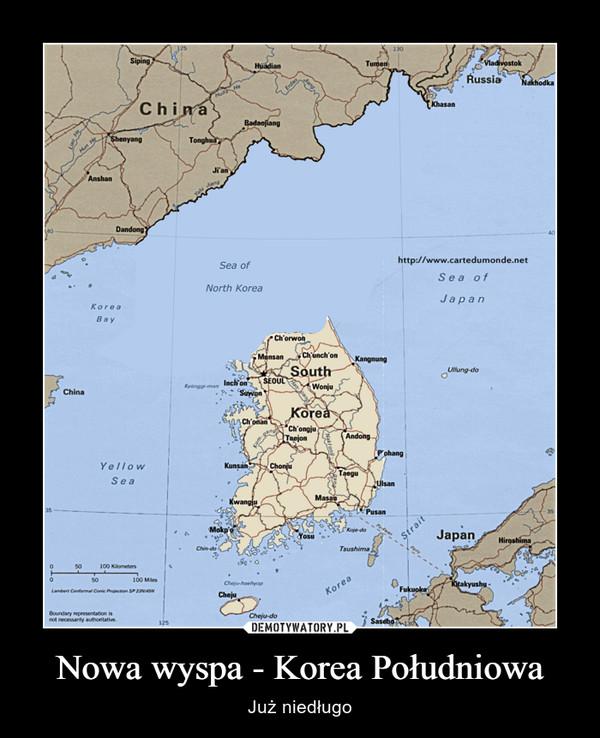Nowa wyspa - Korea Południowa – Już niedługo
