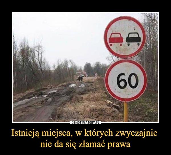 Istnieją miejsca, w których zwyczajnie nie da się złamać prawa –