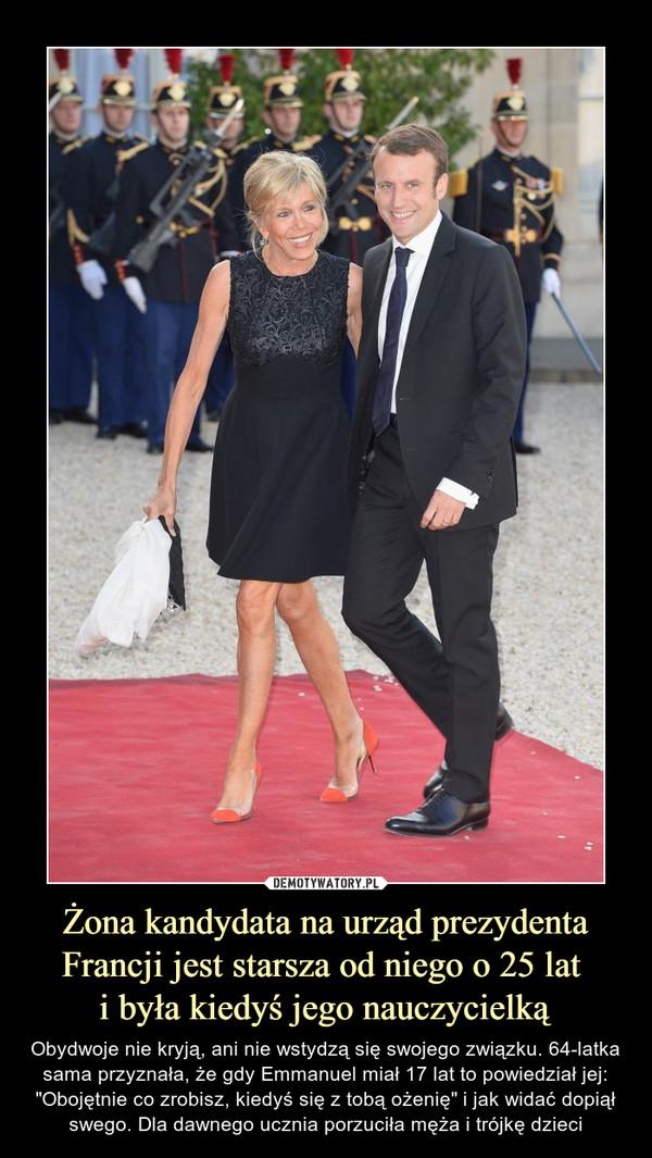"""Żona kandydata na urząd prezydenta Francji jest starsza od niego o 25 lat i była kiedyś jego nauczycielką – Obydwoje nie kryją, ani nie wstydzą się swojego związku. 64-latka sama przyznała, że gdy Emmanuel miał 17 lat to powiedział jej: """"Obojętnie co zrobisz, kiedyś się z tobą ożenię"""" i jak widać dopiął swego. Dla dawnego ucznia porzuciła męża i trójkę dzieci"""