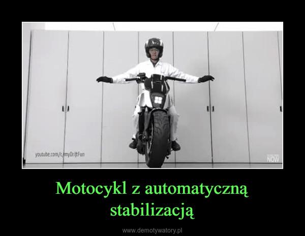 Motocykl z automatyczną stabilizacją –