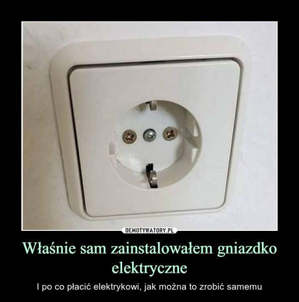 Właśnie sam zainstalowałem gniazdko elektryczne – I po co płacić elektrykowi, jak można to zrobić samemu
