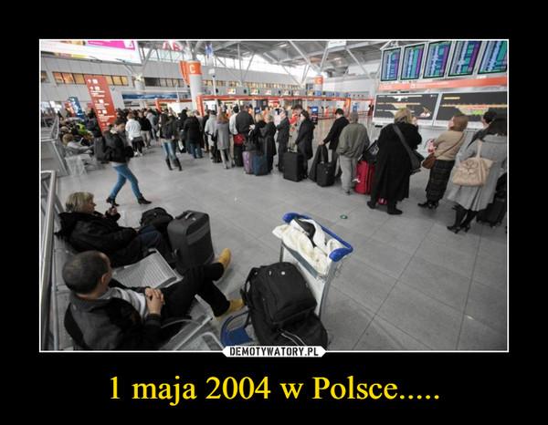 1 maja 2004 w Polsce..... –