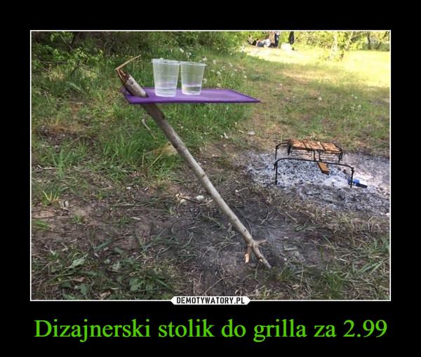 Dizajnerski stolik do grilla za 2.99 –