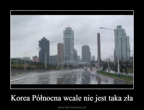 Korea Północna wcale nie jest taka zła –