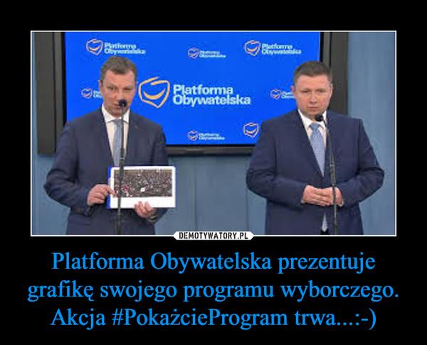 Platforma Obywatelska prezentuje grafikę swojego programu wyborczego.Akcja #PokażcieProgram trwa...:-) –