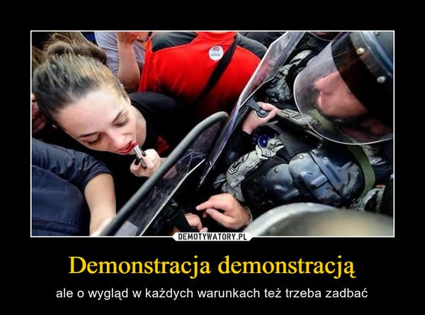 Demonstracja demonstracją – ale o wygląd w każdych warunkach też trzeba zadbać