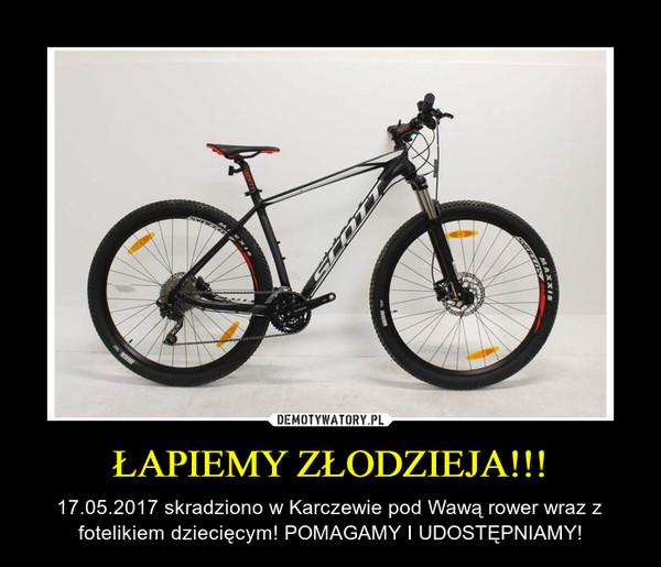 ŁAPIEMY ZŁODZIEJA!!! – 17.05.2017 skradziono w Karczewie pod Wawą rower wraz z fotelikiem dziecięcym! POMAGAMY I UDOSTĘPNIAMY!