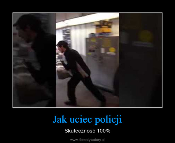 Jak uciec policji – Skuteczność 100%