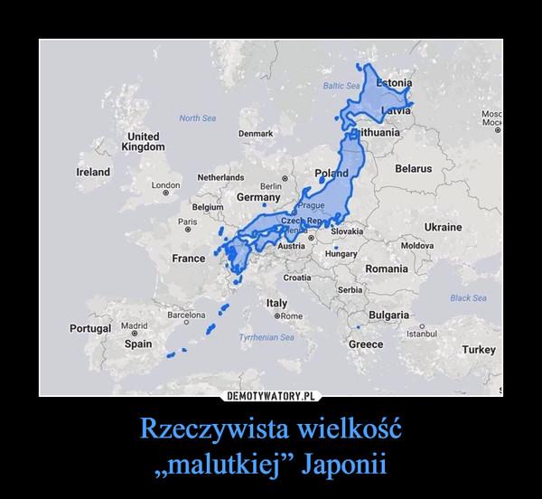 """Rzeczywista wielkość""""malutkiej"""" Japonii –"""
