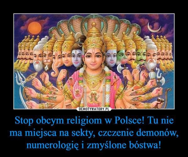Stop obcym religiom w Polsce! Tu nie ma miejsca na sekty, czczenie demonów, numerologię i zmyślone bóstwa! –