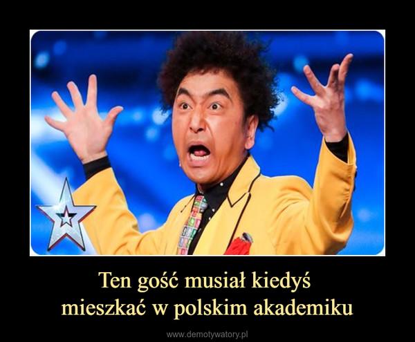 Ten gość musiał kiedyś mieszkać w polskim akademiku –