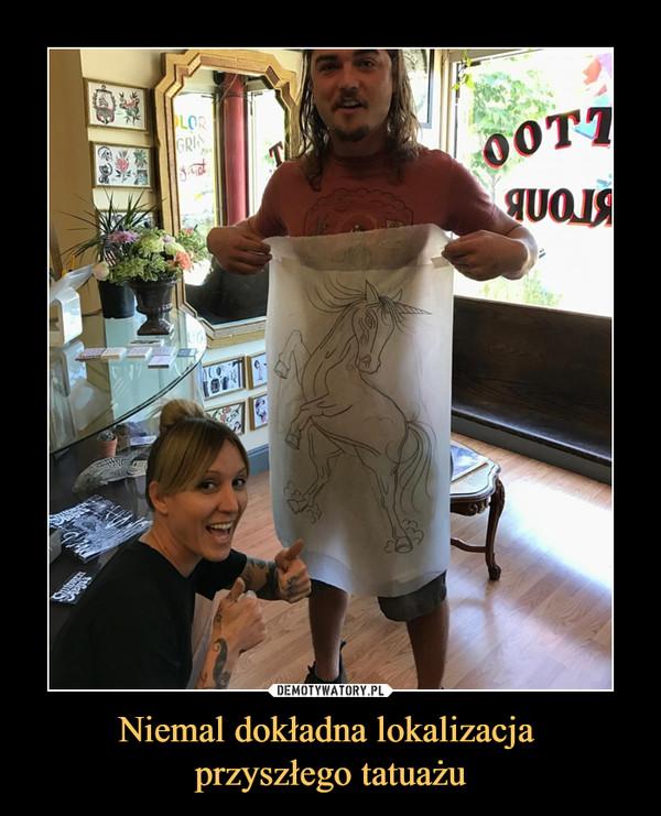 Niemal dokładna lokalizacja przyszłego tatuażu –