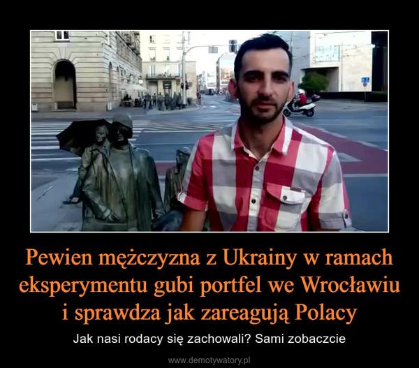 Pewien mężczyzna z Ukrainy w ramach eksperymentu gubi portfel we Wrocławiu i sprawdza jak zareagują Polacy – Jak nasi rodacy się zachowali? Sami zobaczcie