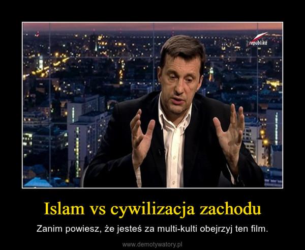 Islam vs cywilizacja zachodu – Zanim powiesz, że jesteś za multi-kulti obejrzyj ten film.