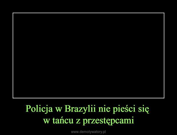 Policja w Brazylii nie pieści się w tańcu z przestępcami –