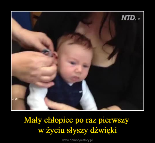 Mały chłopiec po raz pierwszy w życiu słyszy dźwięki –