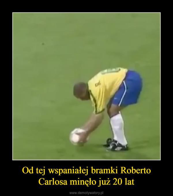Od tej wspaniałej bramki Roberto Carlosa minęło już 20 lat –