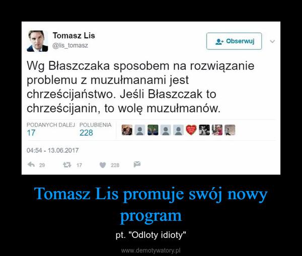 "Tomasz Lis promuje swój nowy program – pt. ""Odloty idioty"""