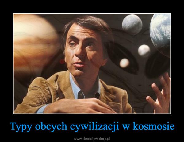 Typy obcych cywilizacji w kosmosie –