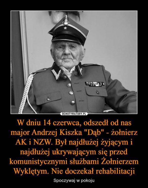 """W dniu 14 czerwca, odszedł od nas major Andrzej Kiszka """"Dąb"""" - żołnierz AK i NZW. Był najdłużej żyjącym i najdłużej ukrywającym się przed komunistycznymi służbami Żołnierzem Wyklętym. Nie doczekał rehabilitacji – Spoczywaj w pokoju"""