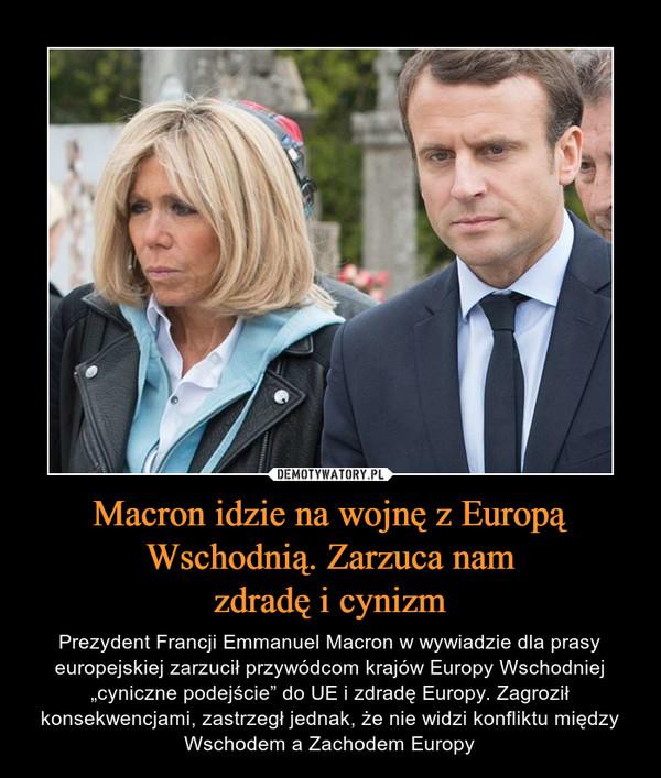 """Macron idzie na wojnę z Europą Wschodnią. Zarzuca namzdradę i cynizm – Prezydent Francji Emmanuel Macron w wywiadzie dla prasy europejskiej zarzucił przywódcom krajów Europy Wschodniej """"cyniczne podejście"""" do UE i zdradę Europy. Zagroził konsekwencjami, zastrzegł jednak, że nie widzi konfliktu między Wschodem a Zachodem Europy"""