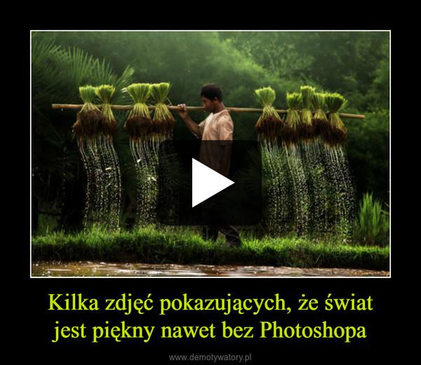 Kilka zdjęć pokazujących, że światjest piękny nawet bez Photoshopa –