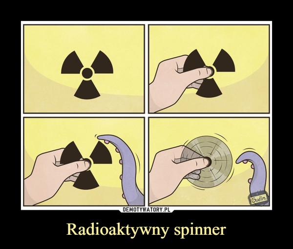 Radioaktywny spinner –