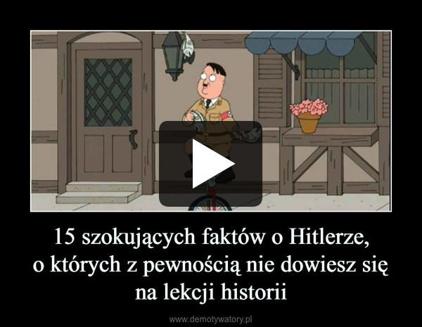 15 szokujących faktów o Hitlerze,o których z pewnością nie dowiesz sięna lekcji historii –
