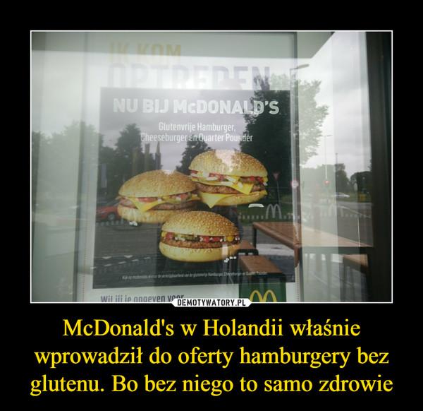 McDonald's w Holandii właśnie wprowadził do oferty hamburgery bez glutenu. Bo bez niego to samo zdrowie –