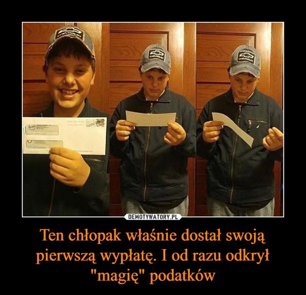 """Ten chłopak właśnie dostał swoją pierwszą wypłatę. I od razu odkrył """"magię"""" podatków –"""