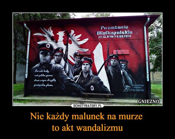 Nie każdy malunek na murze to akt wandalizmu –  Powstanie Wielkopolskie