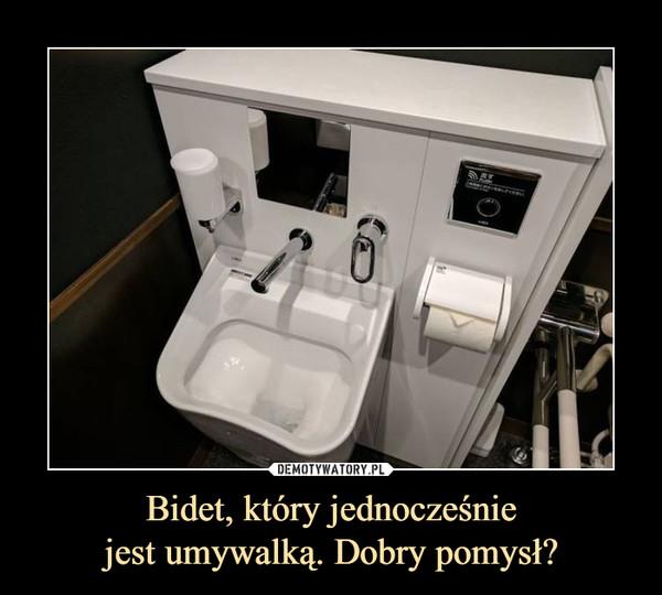 Bidet, który jednocześniejest umywalką. Dobry pomysł? –