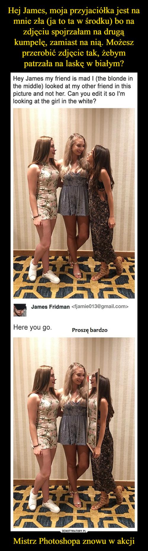 Hej James, moja przyjaciółka jest na mnie zła (ja to ta w środku) bo na zdjęciu spojrzałam na drugą kumpelę, zamiast na nią. Możesz przerobić zdjęcie tak, żebym patrzała na laskę w białym? Mistrz Photoshopa znowu w akcji